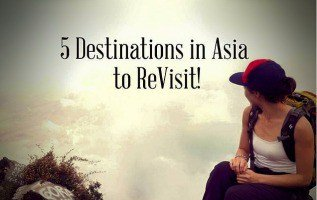 5 Destinations in Asia worth revisiting