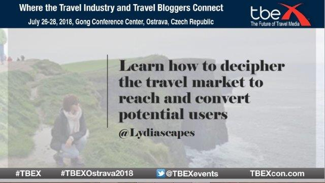 Learn How to Decipher the Travel Market to Reach and Convert Potential Consumers - Presentation Slides for TBEX Ostrava 2018