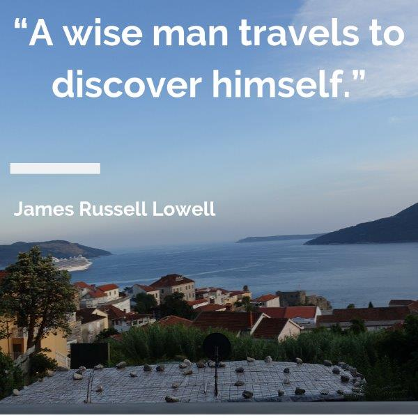 "Lydiascapes Top 30 quote vacation #1 - A wise man travels to discover himself.""  ― James Russell Lowell"
