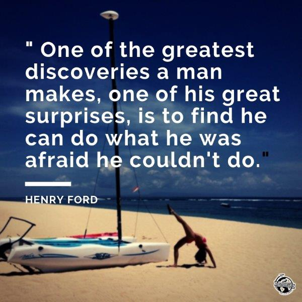 "Krabi quotes #13 - One of the greatest discoveries a man makes, one of his great surprises, is to find he can do what he was afraid he couldn't do."" -Henry Ford"